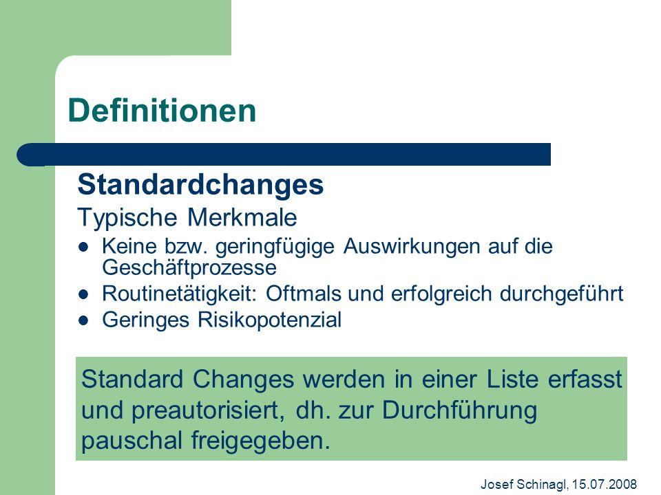 Josef Schinagl, 15.07.2008 Definitionen Standardchanges Typische Merkmale Keine bzw. geringfügige Auswirkungen auf die Geschäftprozesse Routinetätigke