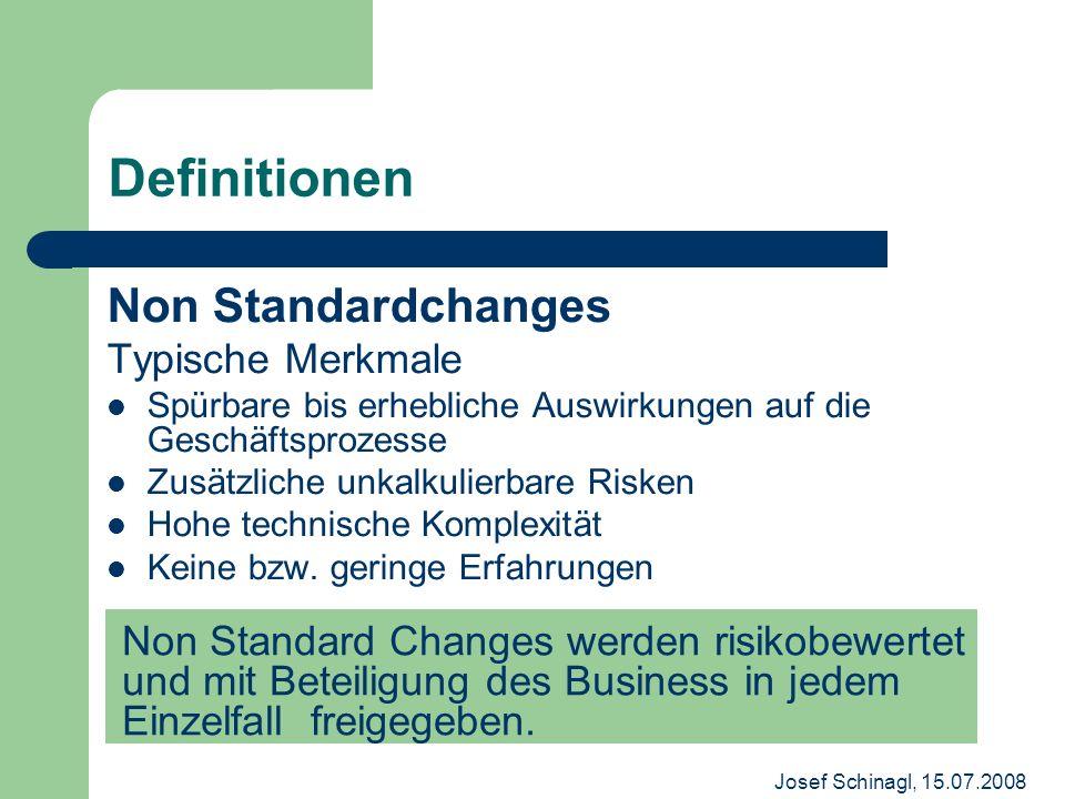 Josef Schinagl, 15.07.2008 Definitionen Non Standardchanges Typische Merkmale Spürbare bis erhebliche Auswirkungen auf die Geschäftsprozesse Zusätzlic