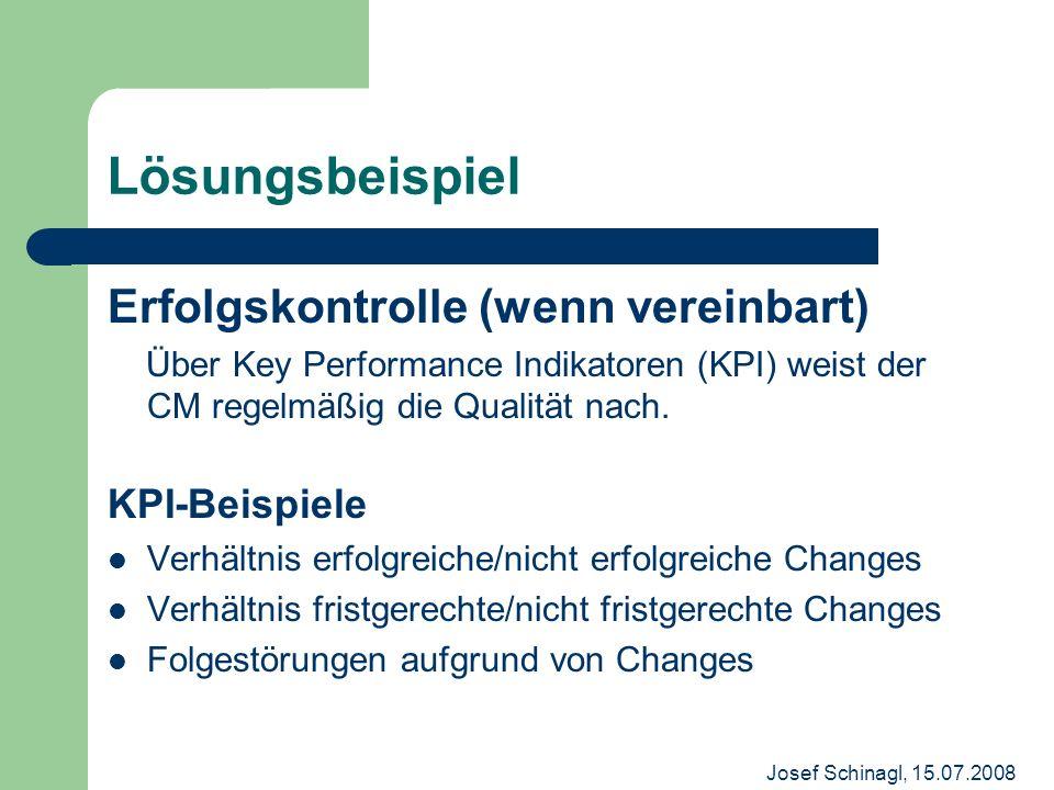 Josef Schinagl, 15.07.2008 Lösungsbeispiel Erfolgskontrolle (wenn vereinbart) Über Key Performance Indikatoren (KPI) weist der CM regelmäßig die Quali
