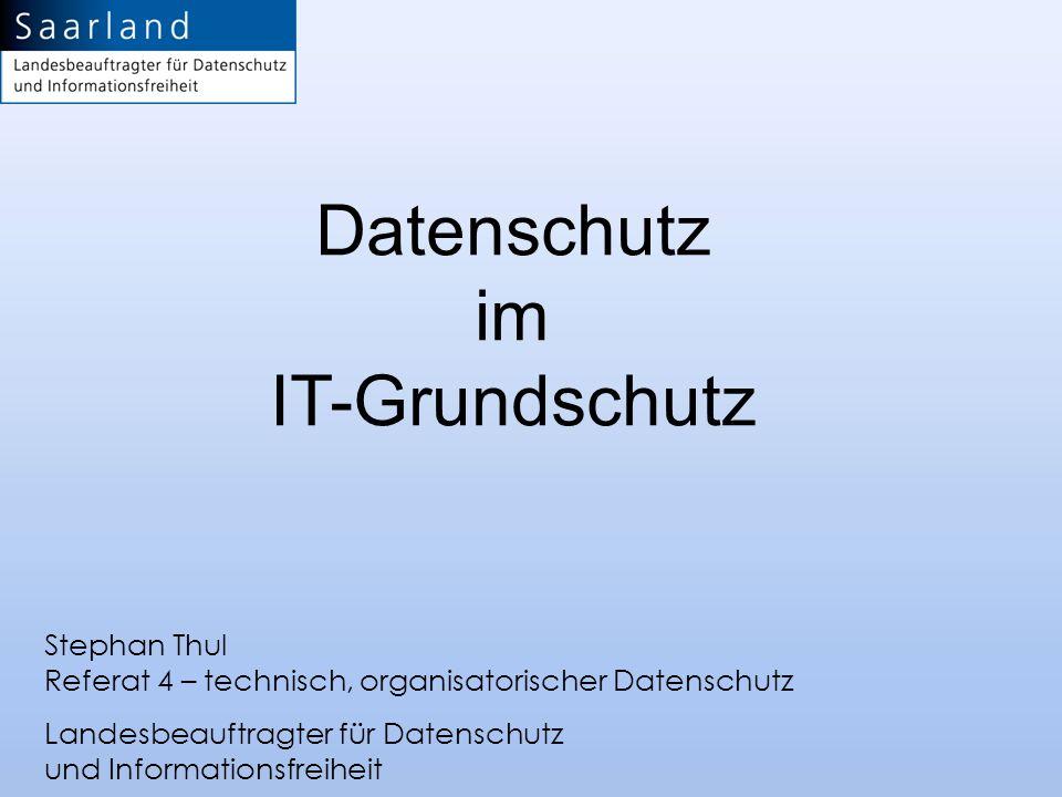 Stephan Thul Referat 4 – technisch, organisatorischer Datenschutz Landesbeauftragter für Datenschutz und Informationsfreiheit Datenschutz im IT-Grunds