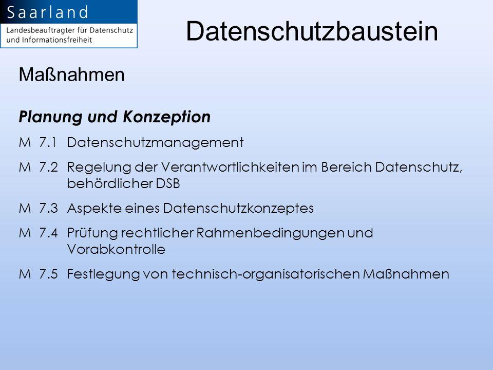 Planung und Konzeption M 7.1 Datenschutzmanagement M 7.2 Regelung der Verantwortlichkeiten im Bereich Datenschutz, behördlicher DSB M 7.3 Aspekte eine