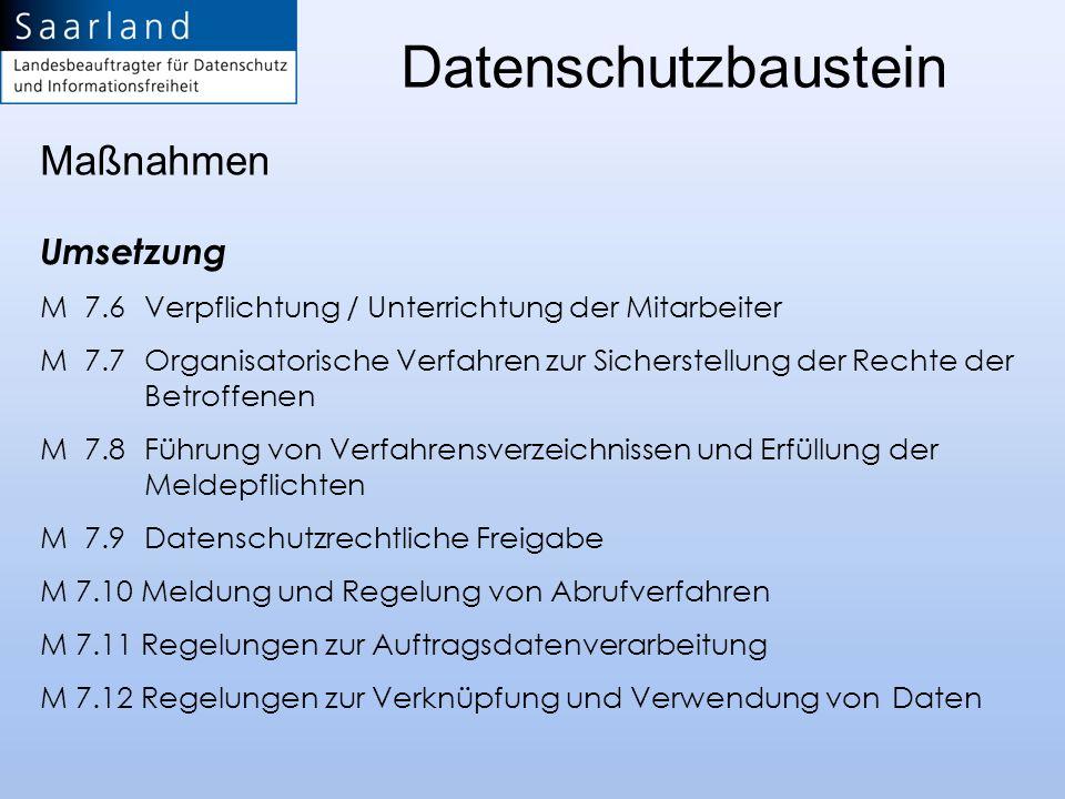 Umsetzung M 7.6 Verpflichtung / Unterrichtung der Mitarbeiter M 7.7 Organisatorische Verfahren zur Sicherstellung der Rechte der Betroffenen M 7.8 Füh