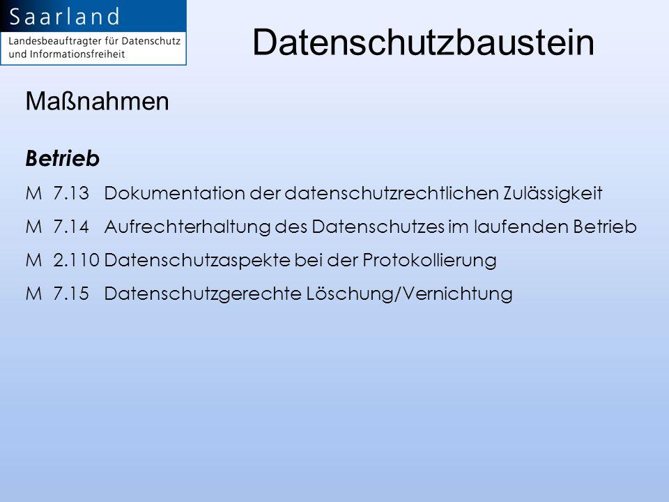 Betrieb M 7.13 Dokumentation der datenschutzrechtlichen Zulässigkeit M 7.14 Aufrechterhaltung des Datenschutzes im laufenden Betrieb M 2.110 Datenschu