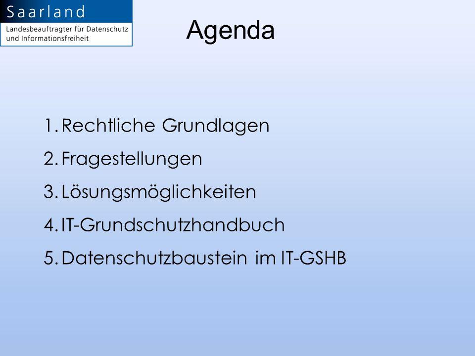1.Rechtliche Grundlagen 2.Fragestellungen 3.Lösungsmöglichkeiten 4.IT-Grundschutzhandbuch 5.Datenschutzbaustein im IT-GSHB Agenda