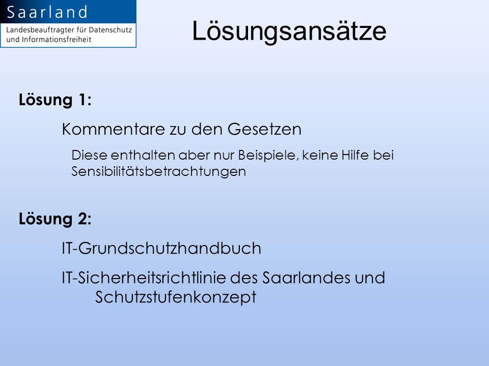 Lösungsansätze Lösung 1: Kommentare zu den Gesetzen Diese enthalten aber nur Beispiele, keine Hilfe bei Sensibilitätsbetrachtungen Lösung 2: IT-Grunds