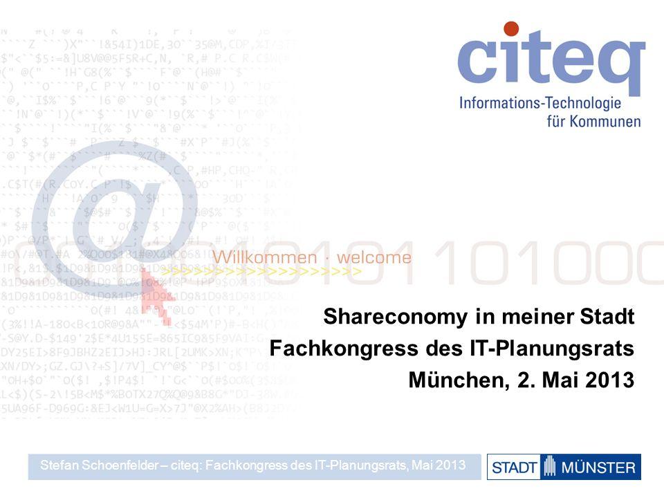 Shareconomy in meiner Stadt Fachkongress des IT-Planungsrats München, 2. Mai 2013 Stefan Schoenfelder – citeq: Fachkongress des IT-Planungsrats, Mai 2