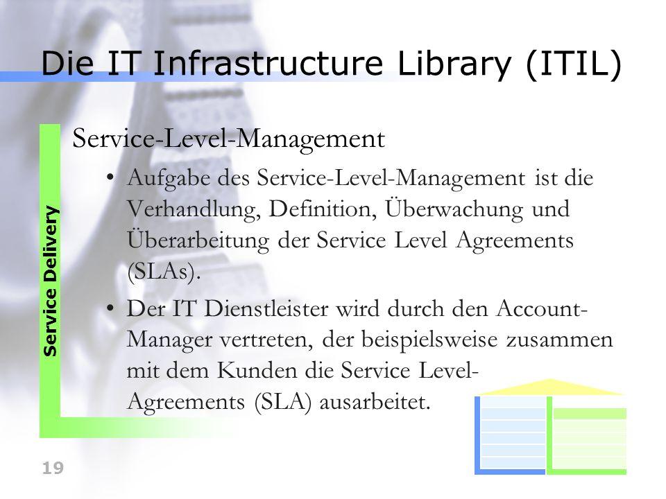 19 Die IT Infrastructure Library (ITIL) Service-Level-Management Aufgabe des Service-Level-Management ist die Verhandlung, Definition, Überwachung und