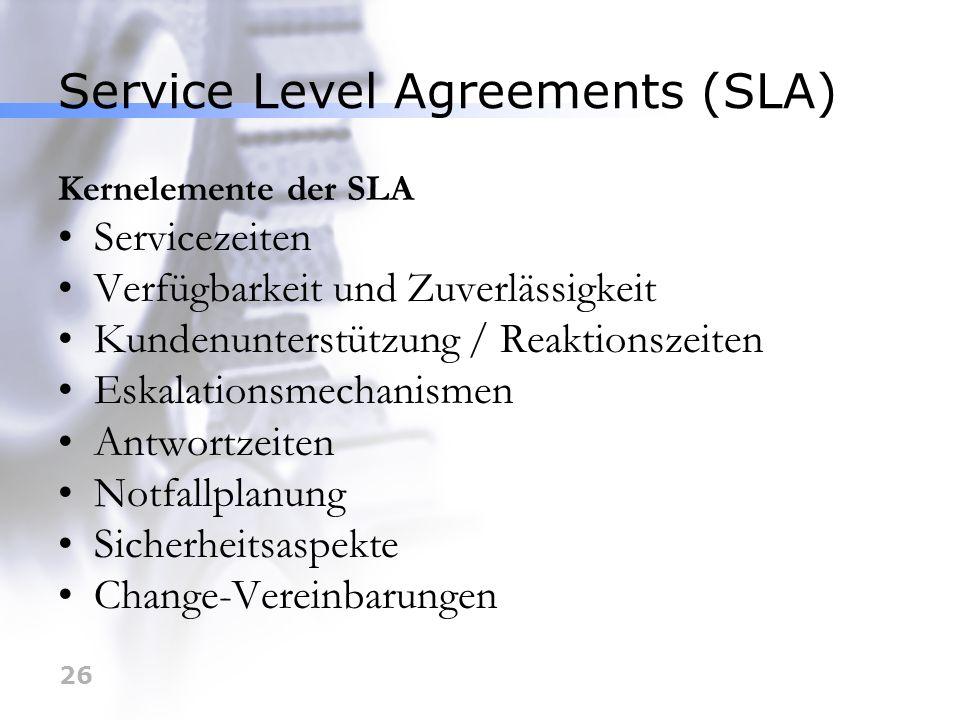26 Service Level Agreements (SLA) Kernelemente der SLA Servicezeiten Verfügbarkeit und Zuverlässigkeit Kundenunterstützung / Reaktionszeiten Eskalatio