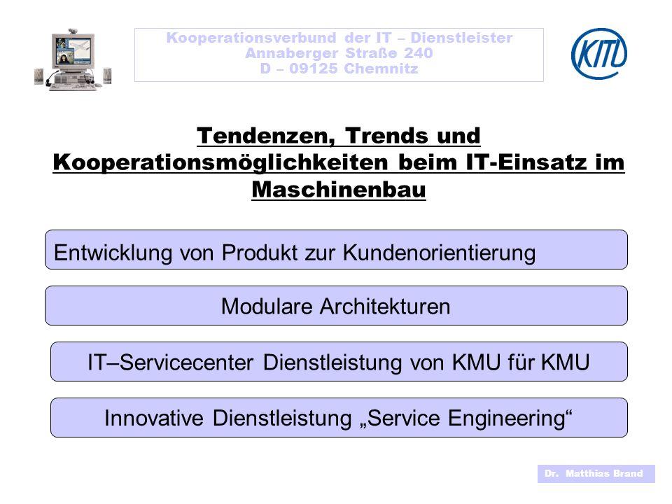 Kooperationsverbund der IT – Dienstleister Annaberger Straße 240 D – 09125 Chemnitz Dr. Matthias Brand Tendenzen, Trends und Kooperationsmöglichkeiten
