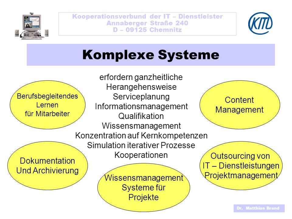 Kooperationsverbund der IT – Dienstleister Annaberger Straße 240 D – 09125 Chemnitz Dr. Matthias Brand Komplexe Systeme erfordern ganzheitliche Herang