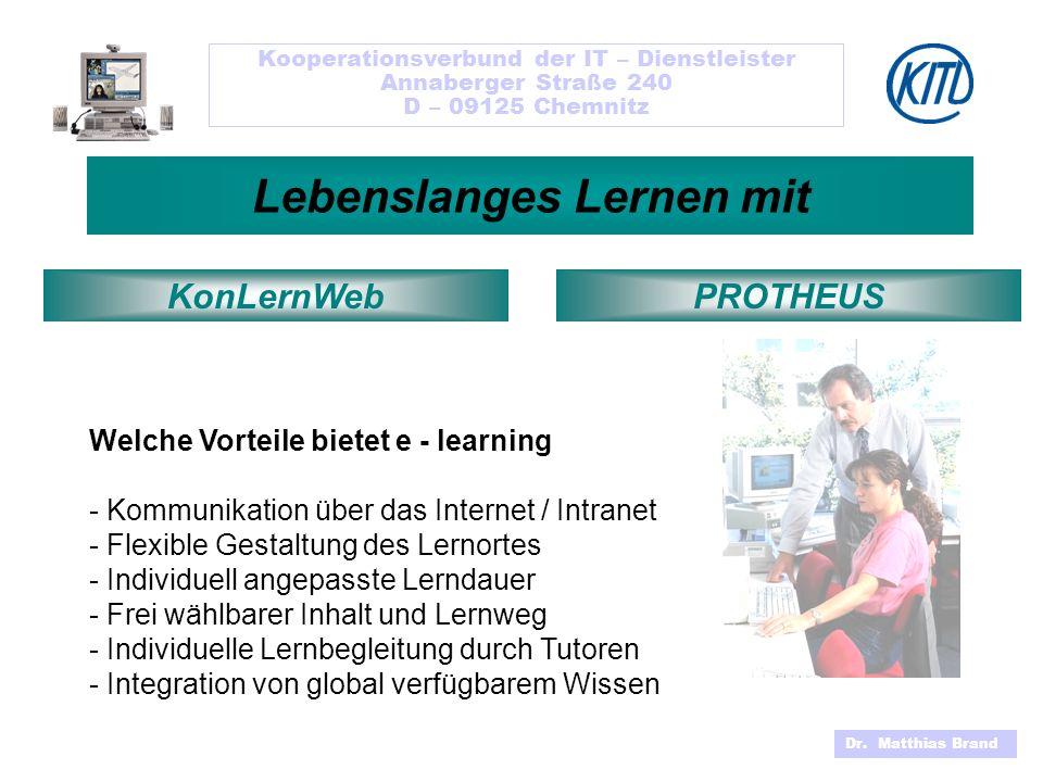 Kooperationsverbund der IT – Dienstleister Annaberger Straße 240 D – 09125 Chemnitz Dr. Matthias Brand Lebenslanges Lernen mit KonLernWeb Welche Vorte