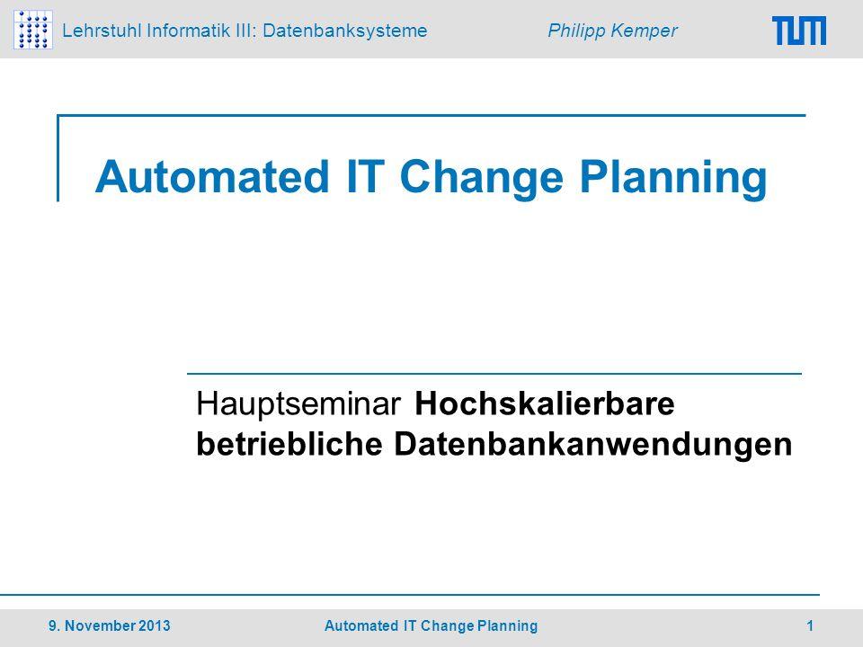 Lehrstuhl Informatik III: Datenbanksysteme Philipp Kemper Automated IT Change Planning Hauptseminar Hochskalierbare betriebliche Datenbankanwendungen