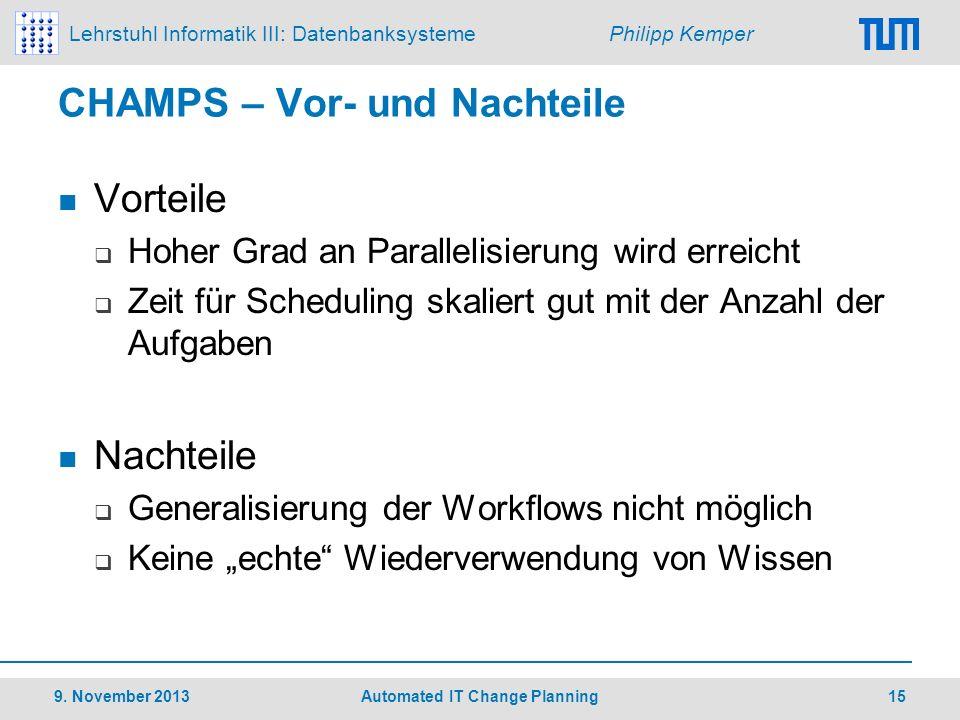 Lehrstuhl Informatik III: Datenbanksysteme Philipp Kemper CHAMPS – Vor- und Nachteile Vorteile Hoher Grad an Parallelisierung wird erreicht Zeit für S