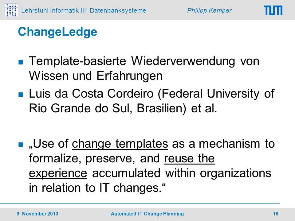 Lehrstuhl Informatik III: Datenbanksysteme Philipp Kemper ChangeLedge Template-basierte Wiederverwendung von Wissen und Erfahrungen Luis da Costa Cord
