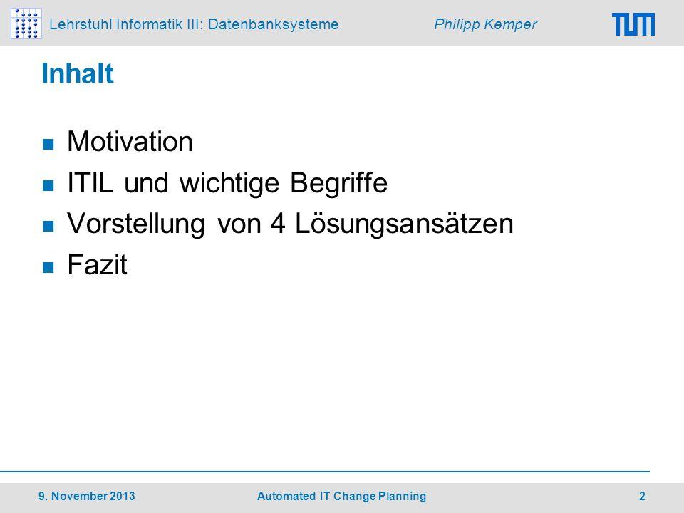 Lehrstuhl Informatik III: Datenbanksysteme Philipp Kemper Inhalt Motivation ITIL und wichtige Begriffe Vorstellung von 4 Lösungsansätzen Fazit 9. Nove