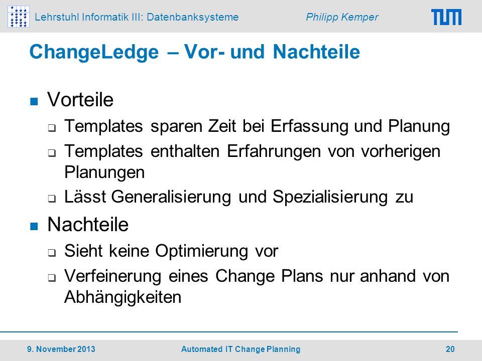 Lehrstuhl Informatik III: Datenbanksysteme Philipp Kemper ChangeLedge – Vor- und Nachteile Vorteile Templates sparen Zeit bei Erfassung und Planung Te
