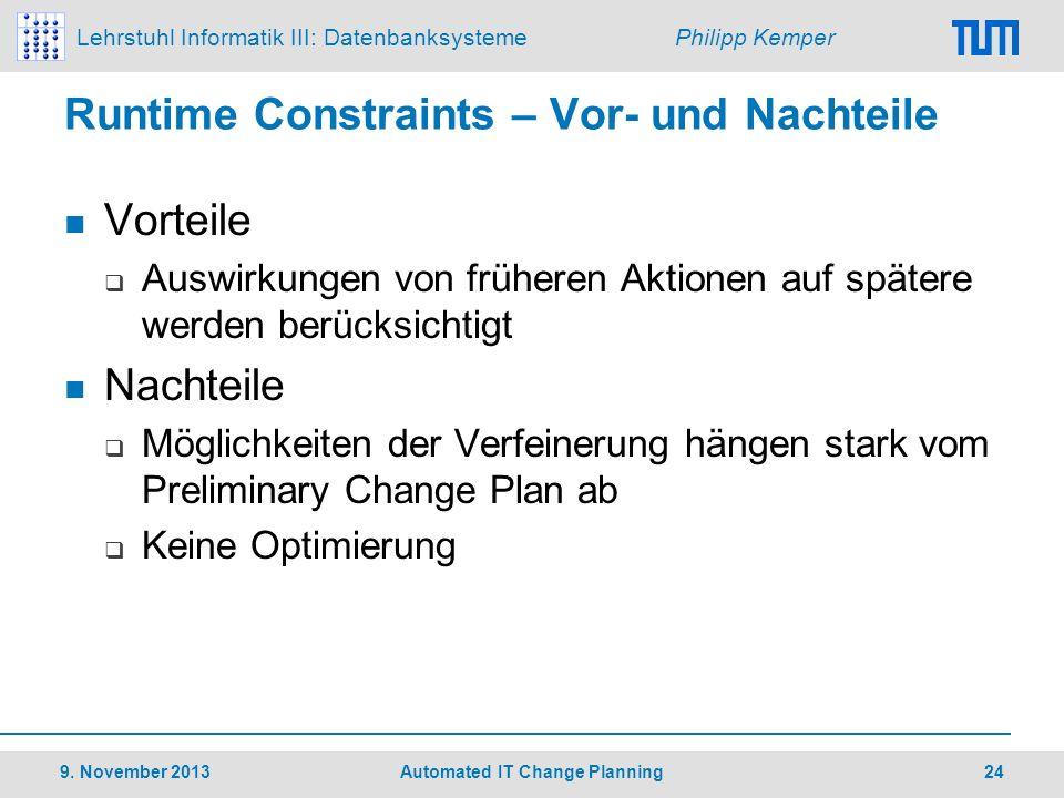 Lehrstuhl Informatik III: Datenbanksysteme Philipp Kemper Runtime Constraints – Vor- und Nachteile Vorteile Auswirkungen von früheren Aktionen auf spä