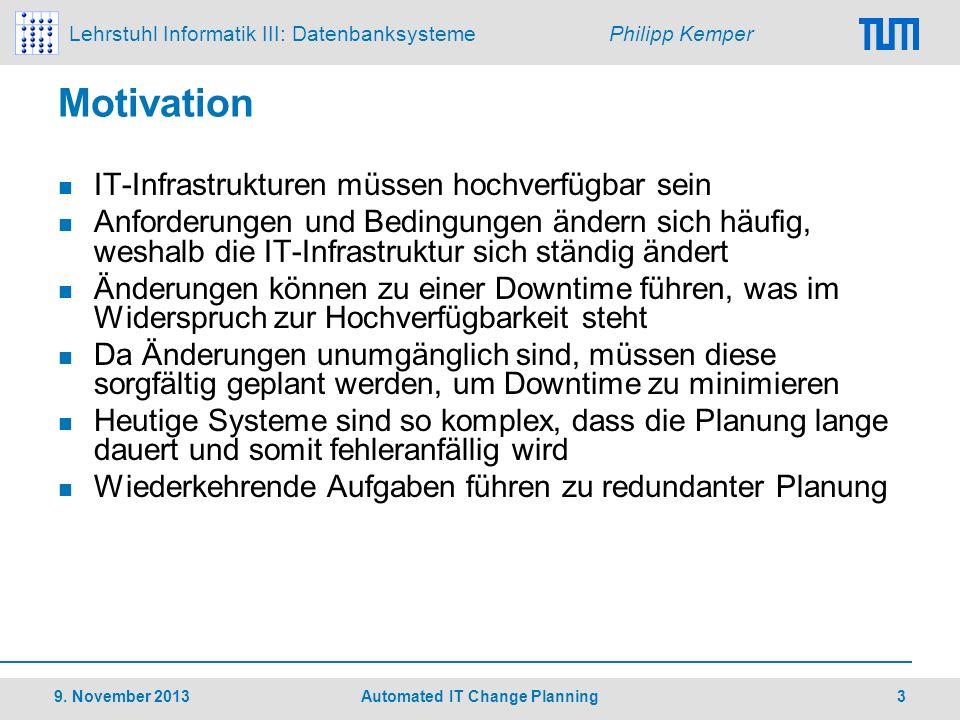 Lehrstuhl Informatik III: Datenbanksysteme Philipp Kemper Motivation IT-Infrastrukturen müssen hochverfügbar sein Anforderungen und Bedingungen ändern