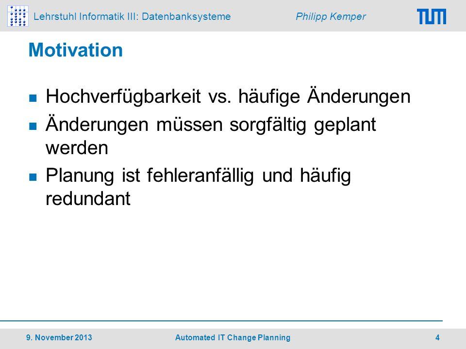 Lehrstuhl Informatik III: Datenbanksysteme Philipp Kemper Motivation Hochverfügbarkeit vs. häufige Änderungen Änderungen müssen sorgfältig geplant wer