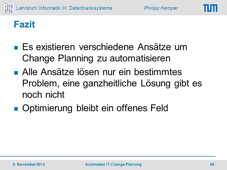 Lehrstuhl Informatik III: Datenbanksysteme Philipp Kemper Fazit Es existieren verschiedene Ansätze um Change Planning zu automatisieren Alle Ansätze l