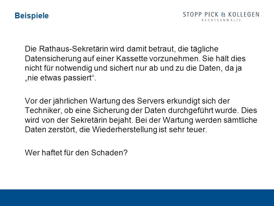 Beispiele Die Rathaus-Sekretärin wird damit betraut, die tägliche Datensicherung auf einer Kassette vorzunehmen. Sie hält dies nicht für notwendig und