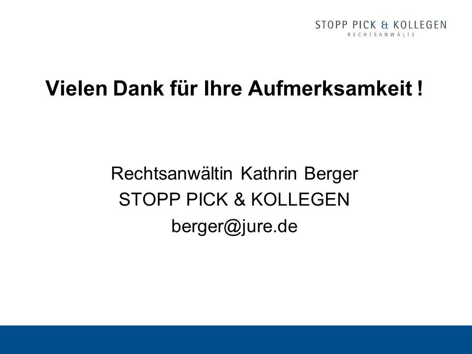 Vielen Dank für Ihre Aufmerksamkeit ! Rechtsanwältin Kathrin Berger STOPP PICK & KOLLEGEN berger@jure.de