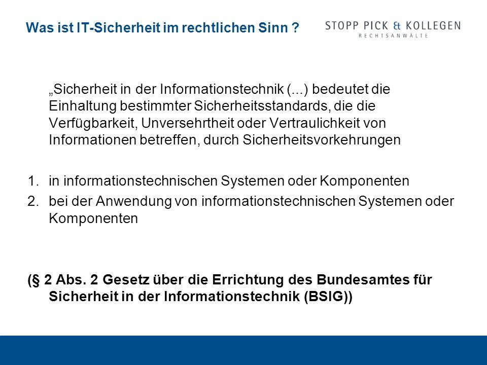 Was ist IT-Sicherheit im rechtlichen Sinn ? Sicherheit in der Informationstechnik (...) bedeutet die Einhaltung bestimmter Sicherheitsstandards, die d