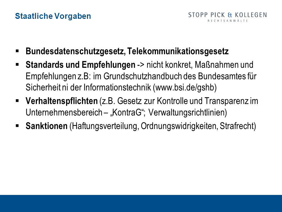 Staatliche Vorgaben Bundesdatenschutzgesetz, Telekommunikationsgesetz Standards und Empfehlungen -> nicht konkret, Maßnahmen und Empfehlungen z.B: im