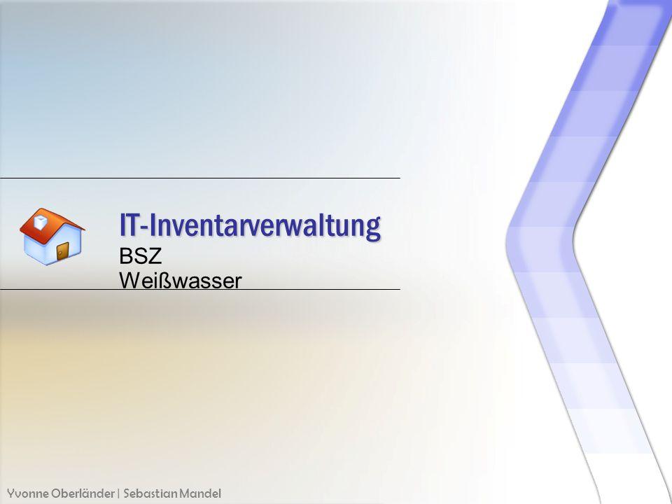 IT-Inventarverwaltung BSZ Weißwasser Yvonne Oberländer | Sebastian Mandel