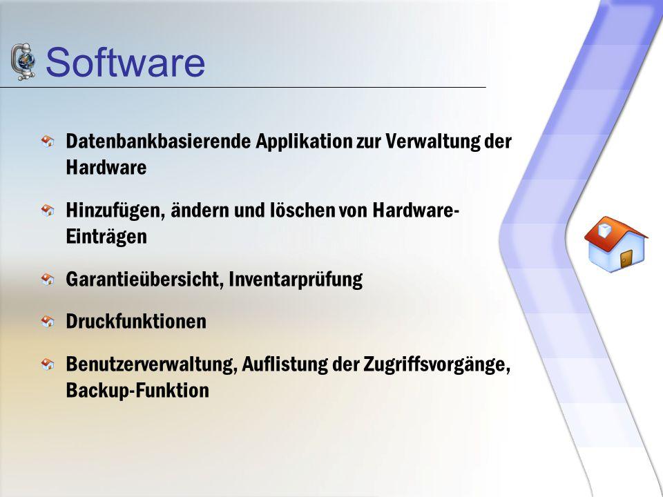 Software Datenbankbasierende Applikation zur Verwaltung der Hardware Hinzufügen, ändern und löschen von Hardware- Einträgen Garantieübersicht, Inventa