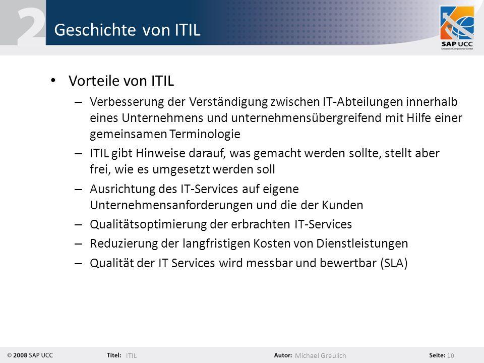 ITILMichael Greulich 10 Geschichte von ITIL Vorteile von ITIL – Verbesserung der Verständigung zwischen IT-Abteilungen innerhalb eines Unternehmens un
