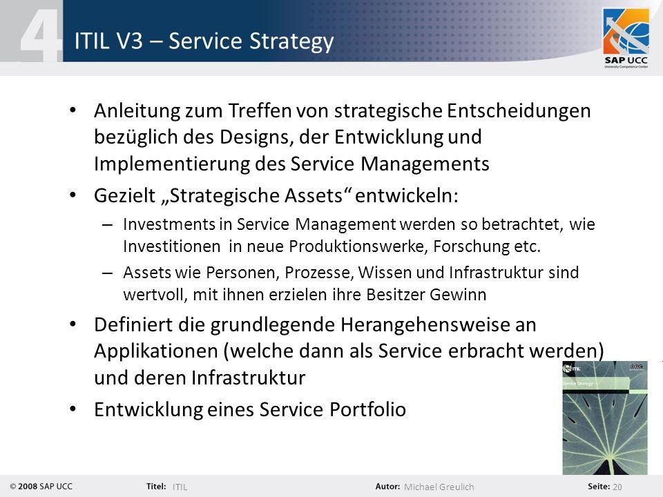 ITILMichael Greulich 20 ITIL V3 – Service Strategy Anleitung zum Treffen von strategische Entscheidungen bezüglich des Designs, der Entwicklung und Im