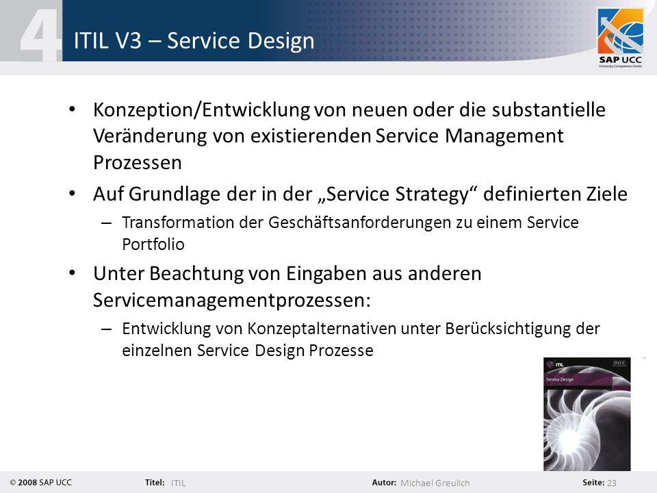 ITILMichael Greulich 23 ITIL V3 – Service Design Konzeption/Entwicklung von neuen oder die substantielle Veränderung von existierenden Service Managem