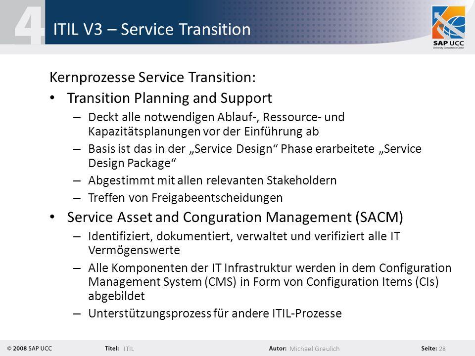 ITILMichael Greulich 28 ITIL V3 – Service Transition Kernprozesse Service Transition: Transition Planning and Support – Deckt alle notwendigen Ablauf-