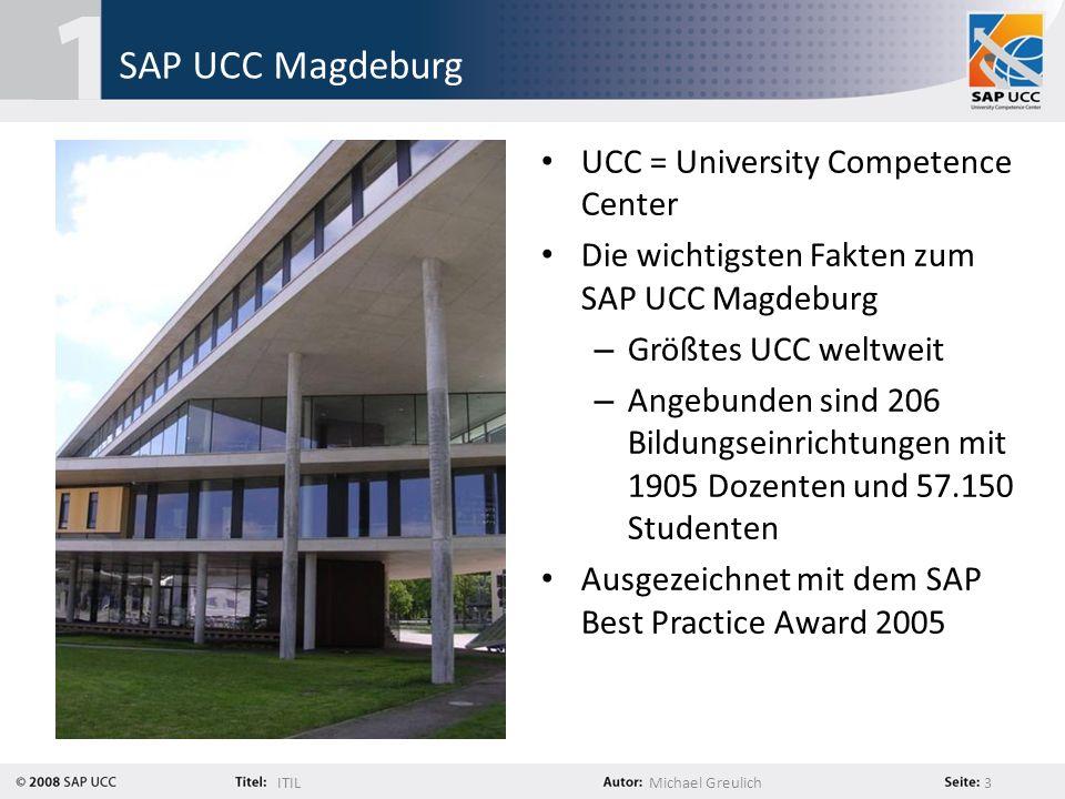 ITILMichael Greulich 3 SAP UCC Magdeburg UCC = University Competence Center Die wichtigsten Fakten zum SAP UCC Magdeburg – Größtes UCC weltweit – Ange