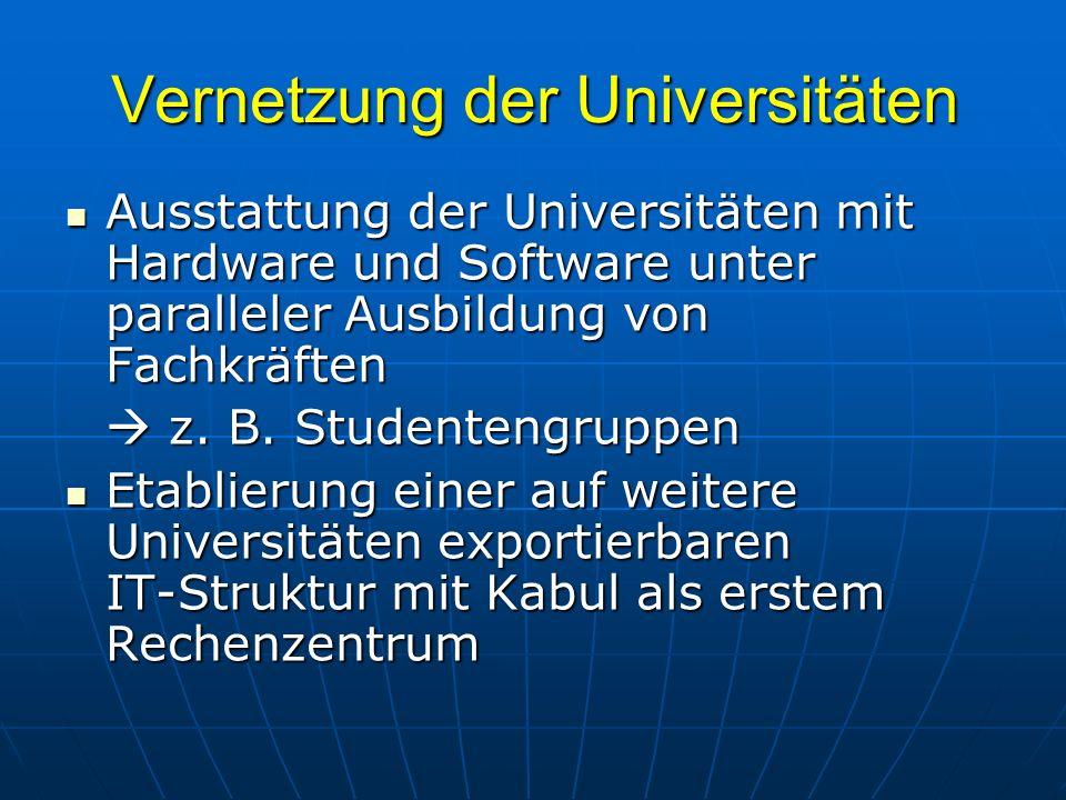 Vernetzung der Universitäten Ausstattung der Universitäten mit Hardware und Software unter paralleler Ausbildung von Fachkräften Ausstattung der Unive