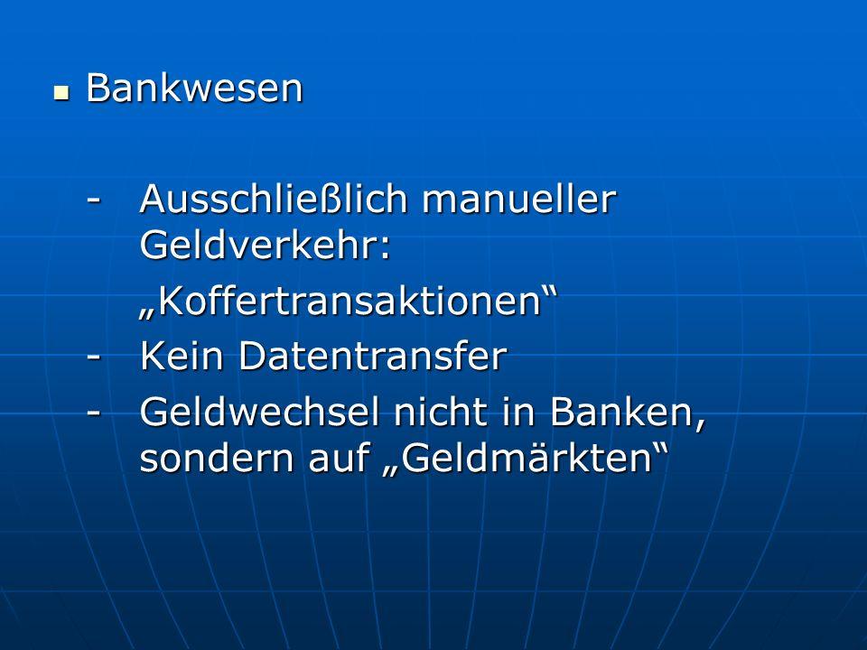 Bankwesen Bankwesen -Ausschließlich manueller Geldverkehr: Koffertransaktionen -Kein Datentransfer -Geldwechsel nicht in Banken, sondern auf Geldmärkt