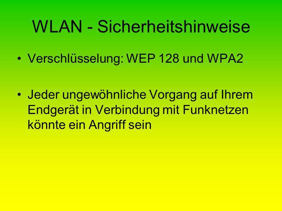 WLAN - Sicherheitshinweise Verschlüsselung: WEP 128 und WPA2 Jeder ungewöhnliche Vorgang auf Ihrem Endgerät in Verbindung mit Funknetzen könnte ein An