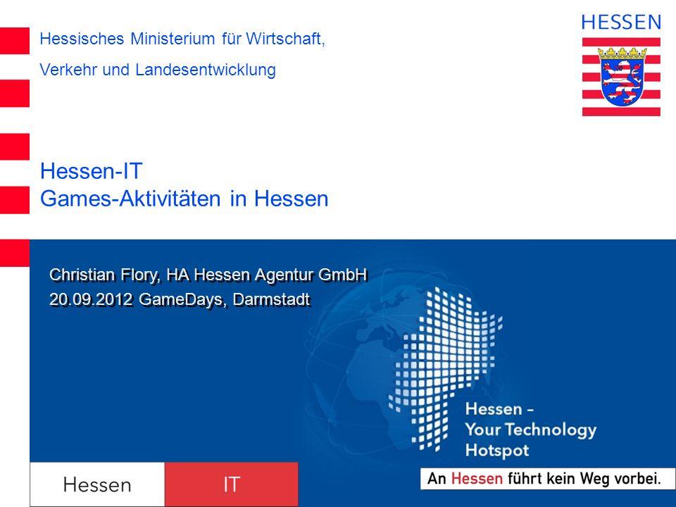 Hessisches Ministerium für Wirtschaft, Verkehr und Landesentwicklung Hessen-IT Games-Aktivitäten in Hessen Christian Flory, HA Hessen Agentur GmbH 20.