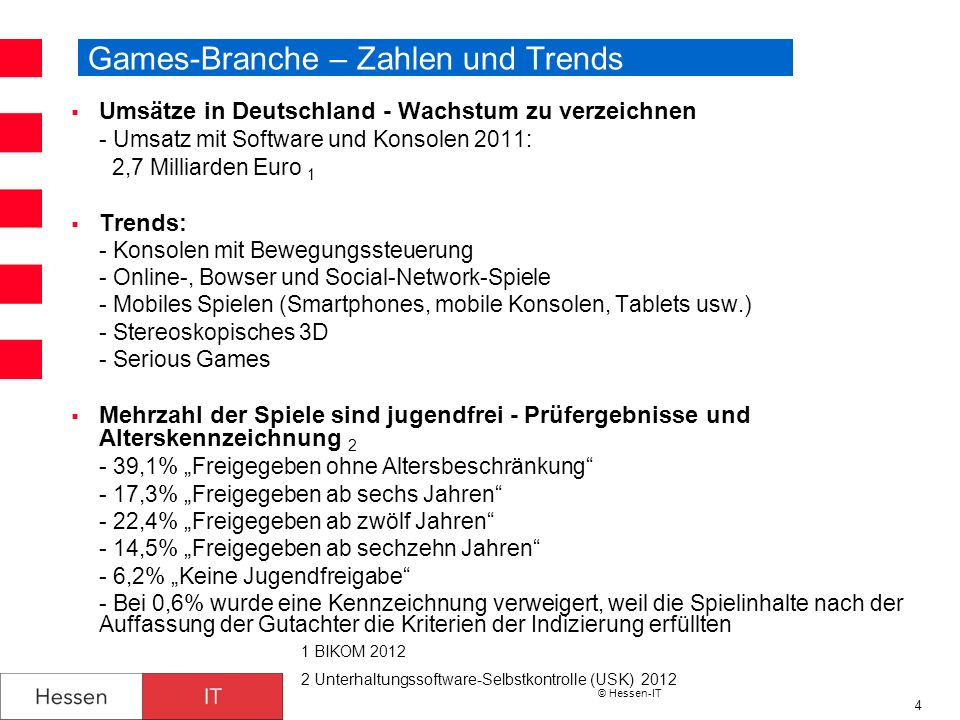 © Hessen-IT 4 Games-Branche – Zahlen und Trends Umsätze in Deutschland - Wachstum zu verzeichnen - Umsatz mit Software und Konsolen 2011: 2,7 Milliard