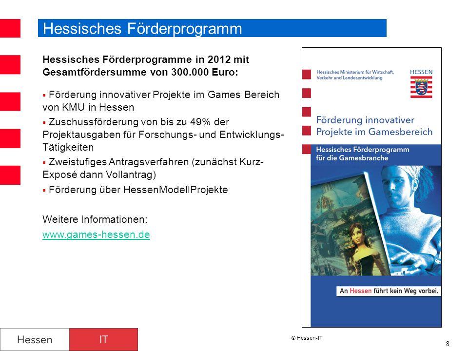 © Hessen-IT 9 Weitere Fördermöglichkeiten Weitere Programme, die von der Games-Branche genutzt werden können: Zuschüsse, bspw: - HessenModellProjekte Kredite, bspw: - Kapital für Kleinunternehmen - Gründungs- und Wachstumsfinanzierung Beteiligungen, bspw: - Hessen Kapital - MBG H