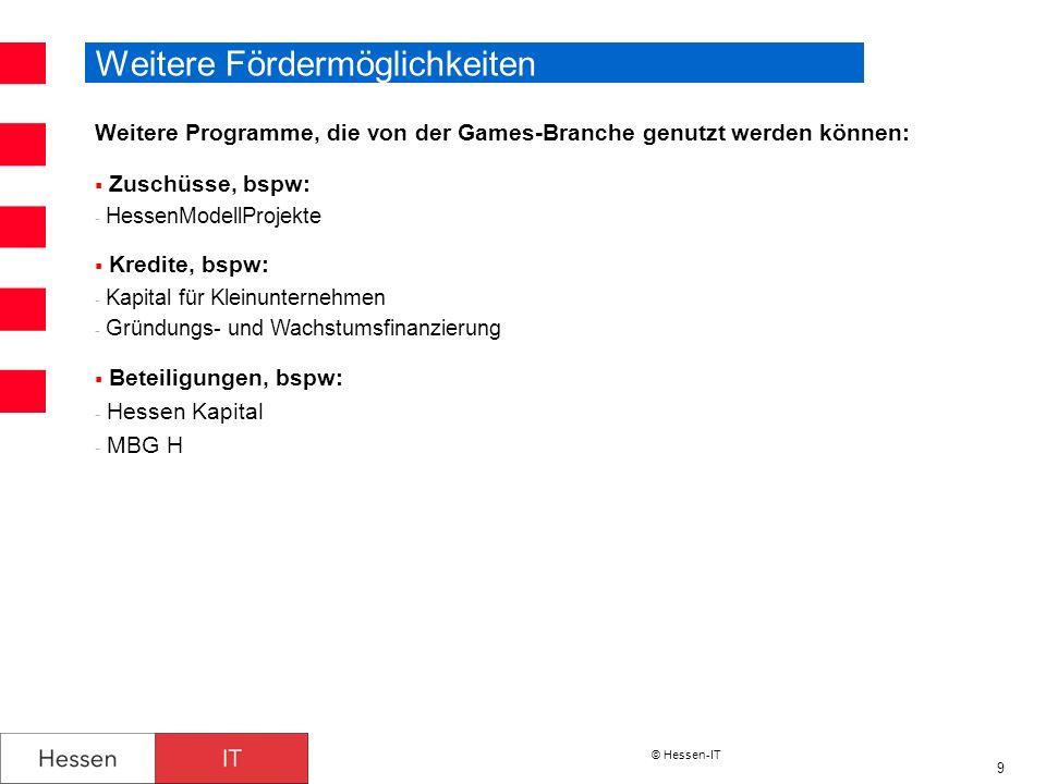 © Hessen-IT 9 Weitere Fördermöglichkeiten Weitere Programme, die von der Games-Branche genutzt werden können: Zuschüsse, bspw: - HessenModellProjekte