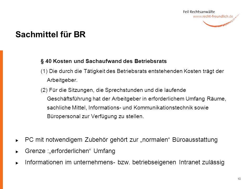 10 Sachmittel für BR § 40 Kosten und Sachaufwand des Betriebsrats (1) Die durch die Tätigkeit des Betriebsrats entstehenden Kosten trägt der Arbeitgeb