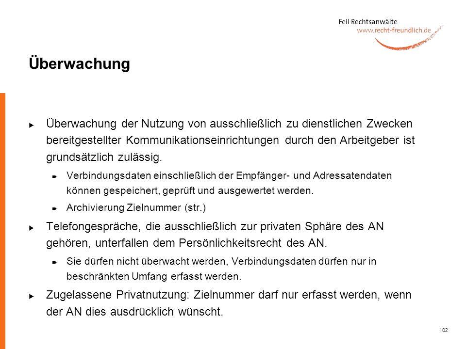 102 Überwachung Überwachung der Nutzung von ausschließlich zu dienstlichen Zwecken bereitgestellter Kommunikationseinrichtungen durch den Arbeitgeber