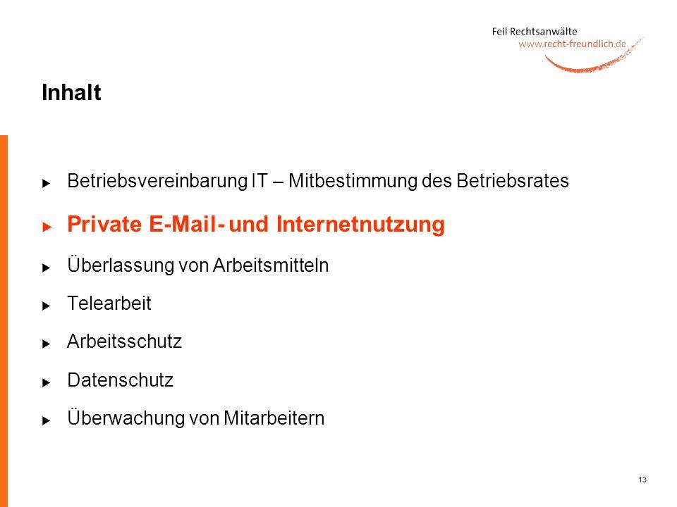 13 Inhalt Betriebsvereinbarung IT – Mitbestimmung des Betriebsrates Private E-Mail- und Internetnutzung Überlassung von Arbeitsmitteln Telearbeit Arbe
