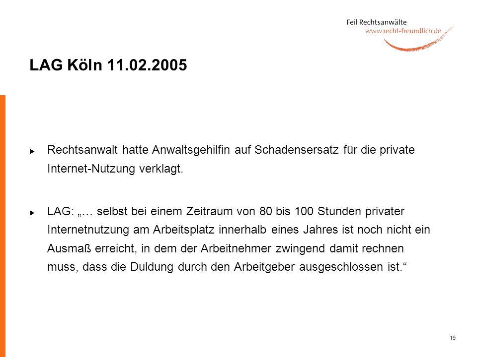 19 LAG Köln 11.02.2005 Rechtsanwalt hatte Anwaltsgehilfin auf Schadensersatz für die private Internet-Nutzung verklagt. LAG: … selbst bei einem Zeitra