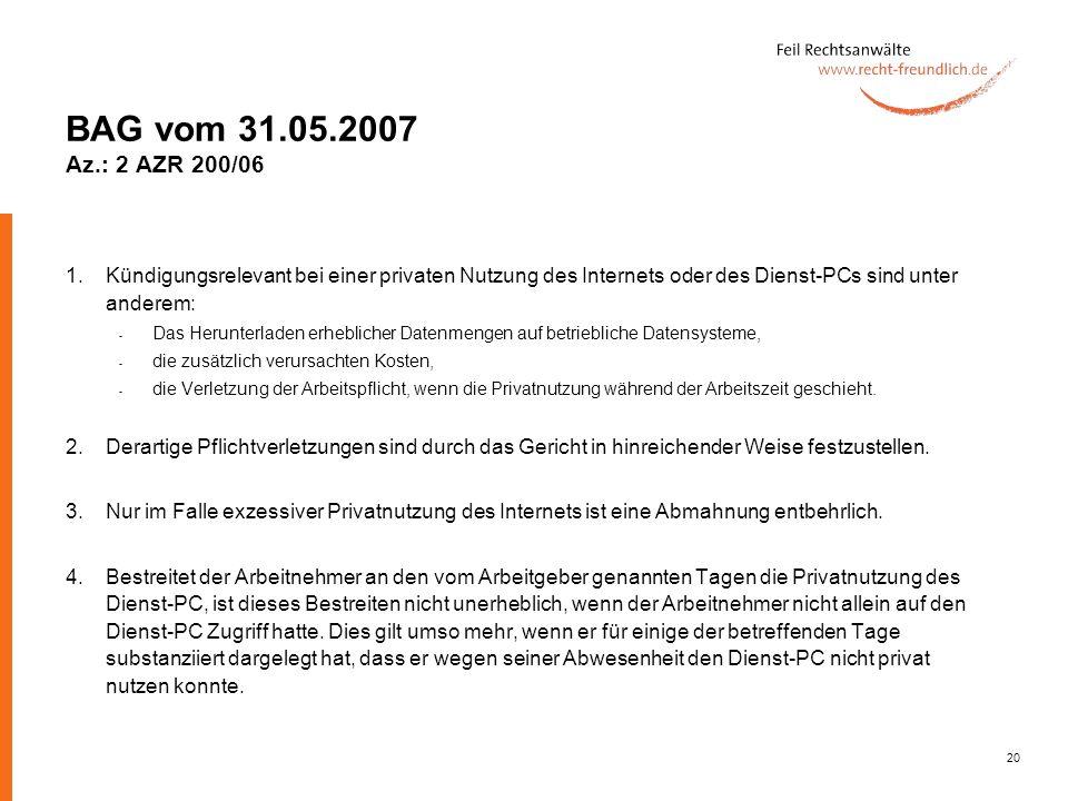 20 BAG vom 31.05.2007 Az.: 2 AZR 200/06 1. Kündigungsrelevant bei einer privaten Nutzung des Internets oder des Dienst-PCs sind unter anderem: - Das H