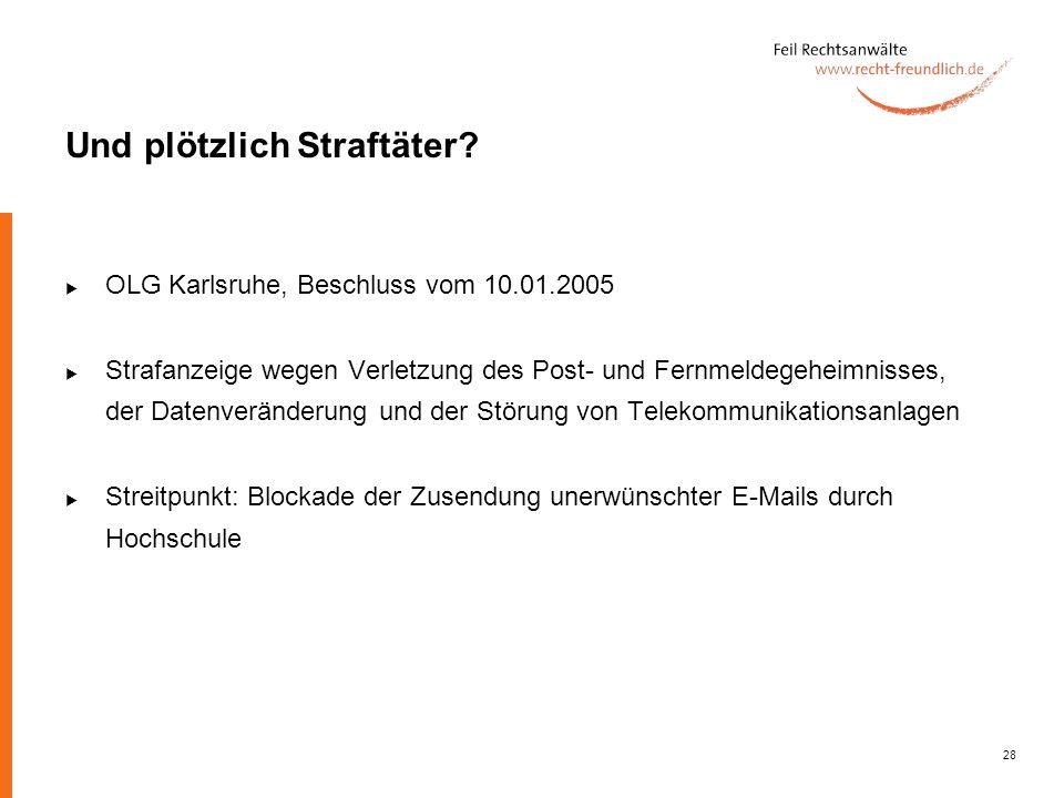 28 Und plötzlich Straftäter? OLG Karlsruhe, Beschluss vom 10.01.2005 Strafanzeige wegen Verletzung des Post- und Fernmeldegeheimnisses, der Datenverän