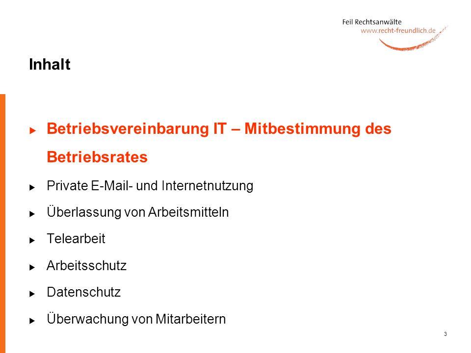 3 Inhalt Betriebsvereinbarung IT – Mitbestimmung des Betriebsrates Private E-Mail- und Internetnutzung Überlassung von Arbeitsmitteln Telearbeit Arbei