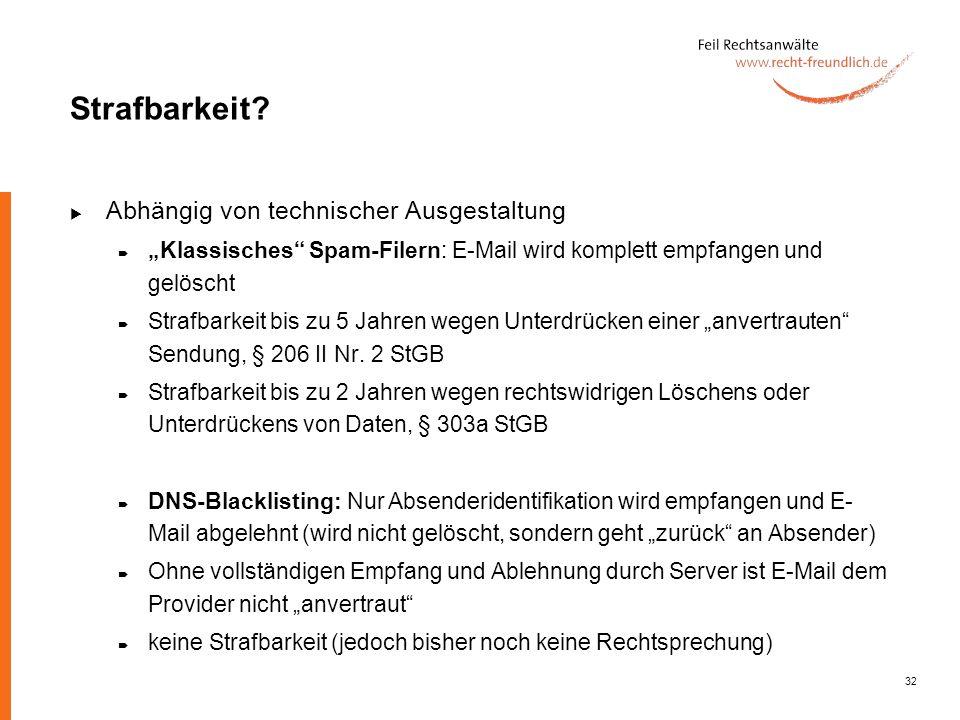 32 Strafbarkeit? Abhängig von technischer Ausgestaltung Klassisches Spam-Filern: E-Mail wird komplett empfangen und gelöscht Strafbarkeit bis zu 5 Jah